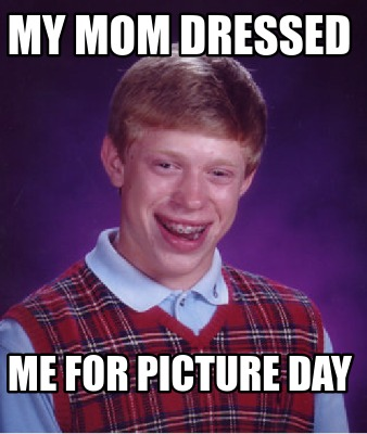 my-mom-dressed-me-for-picture-day