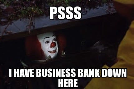 psss-i-have-business-bank-down-here