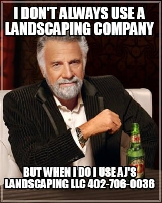 i-dont-always-use-a-landscaping-company-but-when-i-do-i-use-ajs-landscaping-llc-