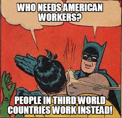 who-needs-american-workers-people-in-third-world-countries-work-instead