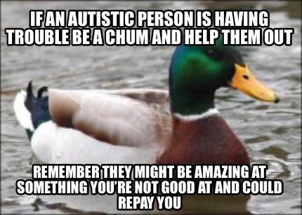 if-an-autistic-person-is-having-trouble-be-a-chum-and-help-them-out-remember-the