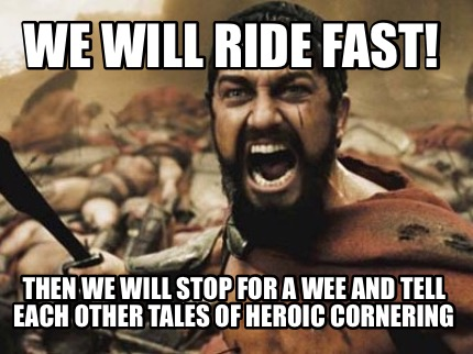 we-will-ride-fast-then-we-will-stop-for-a-wee-and-tell-each-other-tales-of-heroi