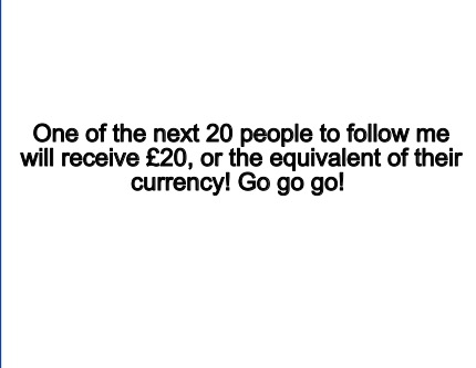 one-of-the-next-20-people-to-follow-me-will-receive-20-or-the-equivalent-of-thei