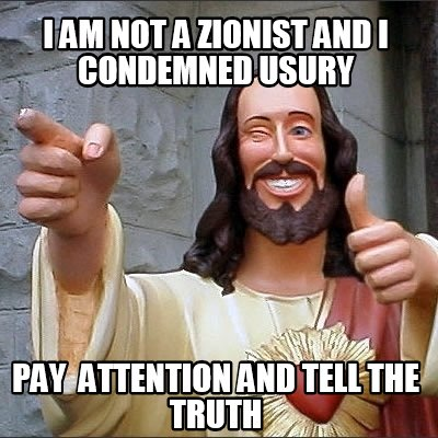 i-am-not-a-zionist-and-i-condemned-usury-pay-attention-and-tell-the-truth