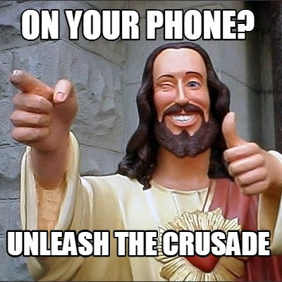 on-your-phone-unleash-the-crusade