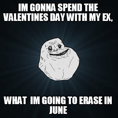 im-gonna-spend-the-valentines-day-with-my-ex-what-im-going-to-erase-in-june
