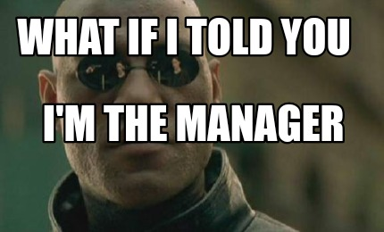 what-if-i-told-you-im-the-manager