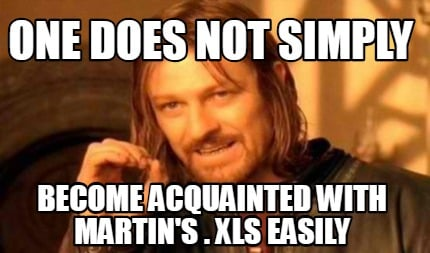 one-does-not-simply-become-acquainted-with-martins-.-xls-easily