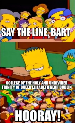 say-the-line-bart-college-of-the-holy-and-undivided-trinity-of-queen-elizabeth-n