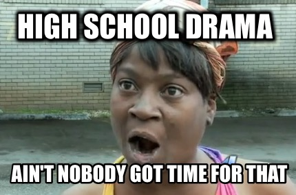 high-school-drama-aint-nobody-got-time-for-that7