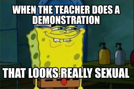 when-the-teacher-does-a-demonstration-that-looks-really-sexual