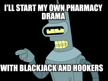 ill-start-my-own-pharmacy-drama-with-blackjack-and-hookers