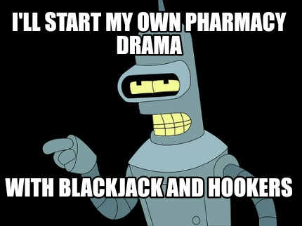 ill-start-my-own-pharmacy-drama-with-blackjack-and-hookers3