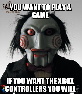 you-want-to-play-a-game-if-you-want-the-xbox-controllers-you-will