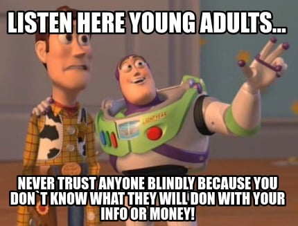 listen-here-young-adults...-never-trust-anyone-blindly-because-you-dont-know-wha