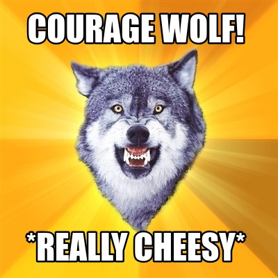 courage-wolf-really-cheesy