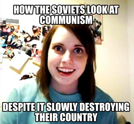 how-the-soviets-look-at-communism-despite-it-slowly-destroying-their-country