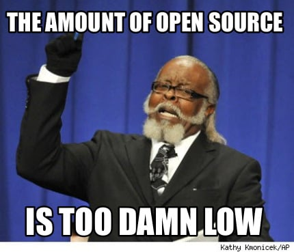 the-amount-of-open-source-is-too-damn-low