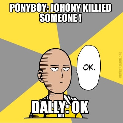 Meme Creator - Funny Ponyboy: Johony killied someone ! Dally