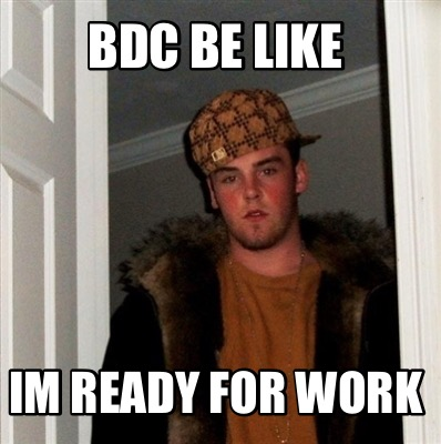 bdc-be-like-im-ready-for-work