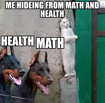 me-hideing-from-math-and-health-health-math