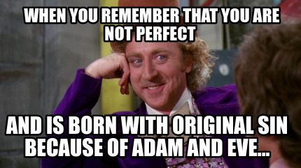 when-you-remember-that-you-are-not-perfect-and-is-born-with-original-sin-because