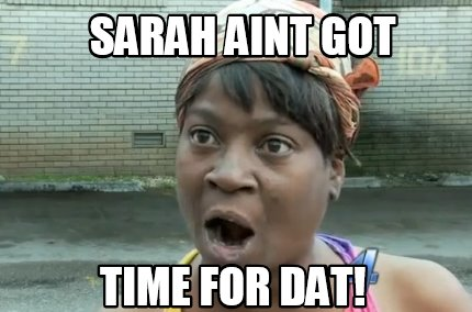 sarah-aint-got-time-for-dat