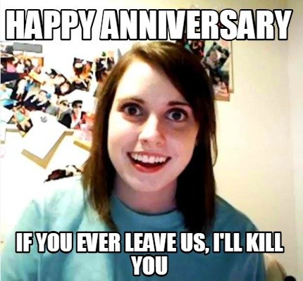 happy-anniversary-if-you-ever-leave-us-ill-kill-you