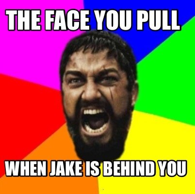 the-face-you-pull-when-jake-is-behind-you