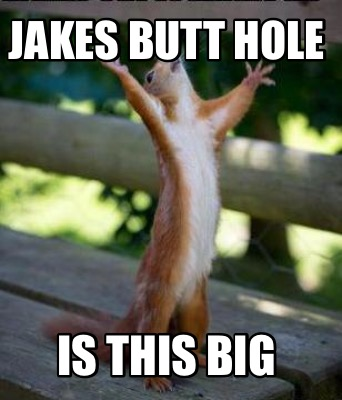 jakes-butt-hole-is-this-big