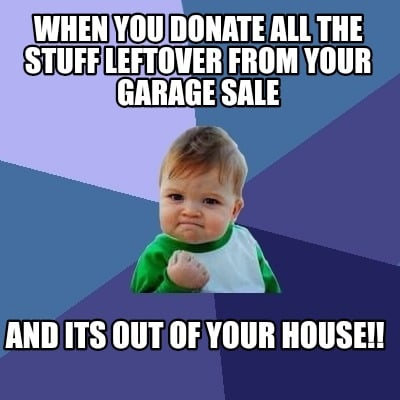 when-you-donate-all-the-stuff-leftover-from-your-garage-sale-and-its-out-of-your