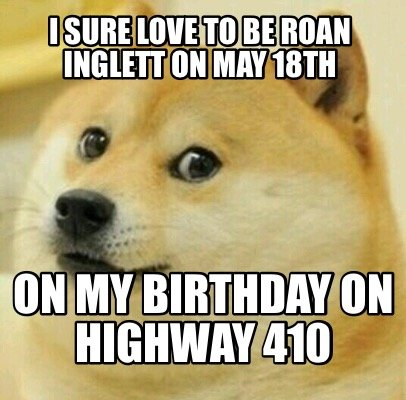 i-sure-love-to-be-roan-inglett-on-may-18th-on-my-birthday-on-highway-410