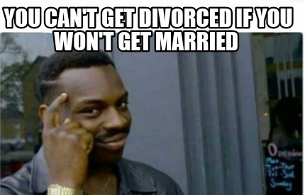 you-cant-get-divorced-if-you-wont-get-married