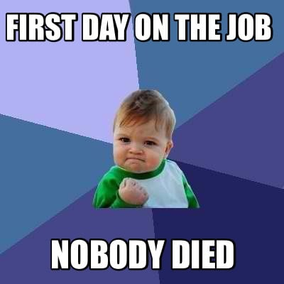 first-day-on-the-job-nobody-died