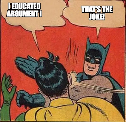 -educated-argument-thats-the-joke