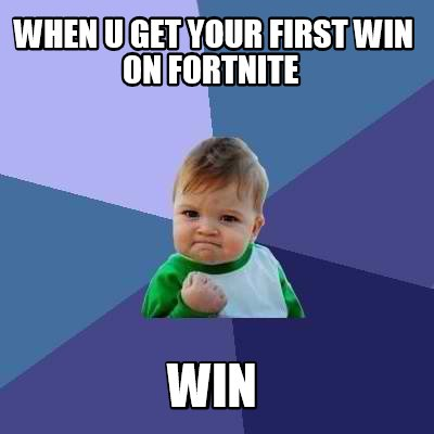 when-u-get-your-first-win-on-fortnite-win