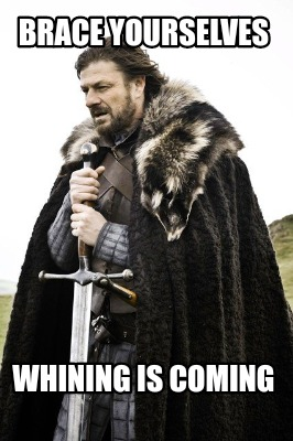 brace-yourselves-whining-is-coming