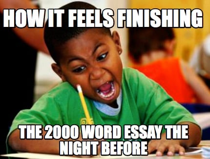 how-it-feels-finishing-the-2000-word-essay-the-night-before