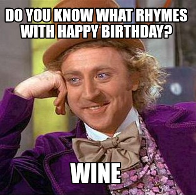 do-you-know-what-rhymes-with-happy-birthday-wine0