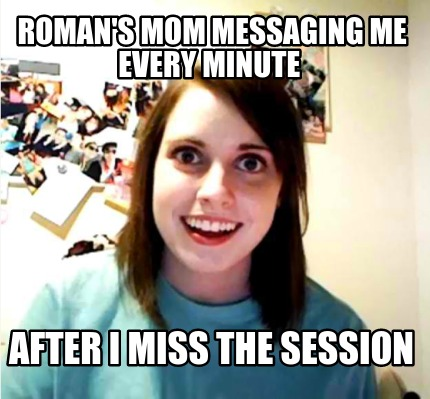 romans-mom-messaging-me-every-minute-after-i-miss-the-session