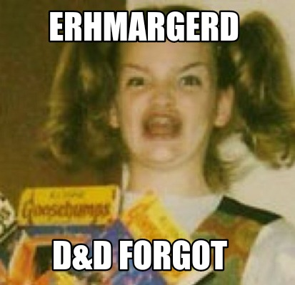 erhmargerd-dd-forgot