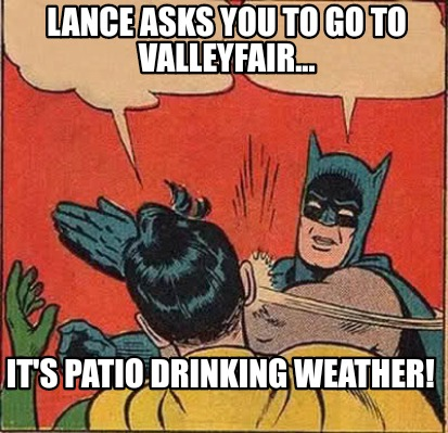 lance-asks-you-to-go-to-valleyfair...-its-patio-drinking-weather