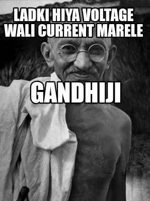 ladki-hiya-voltage-wali-current-marele-gandhiji