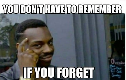 you-dont-have-to-remember-if-you-forget