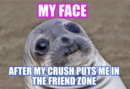 my-face-after-my-crush-puts-me-in-the-friend-zone