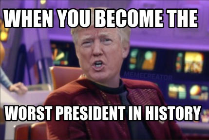 when-you-become-the-worst-president-in-history
