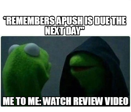 remembers-apush-is-due-the-next-day-me-to-me-watch-review-video