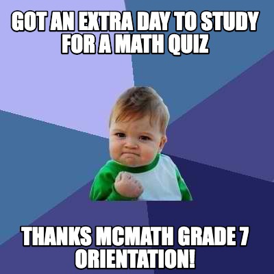 got-an-extra-day-to-study-for-a-math-quiz-thanks-mcmath-grade-7-orientation