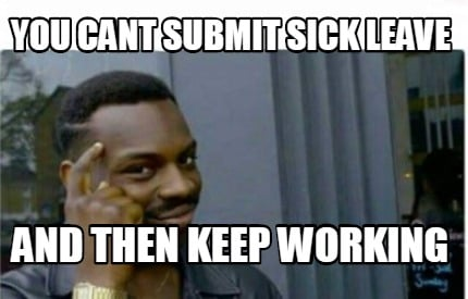 you-cant-submit-sick-leave-and-then-keep-working