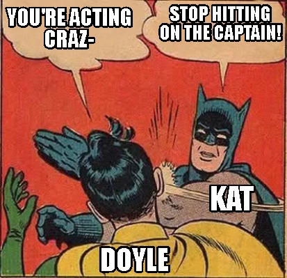 youre-acting-craz-stop-hitting-on-the-captain-kat-doyle
